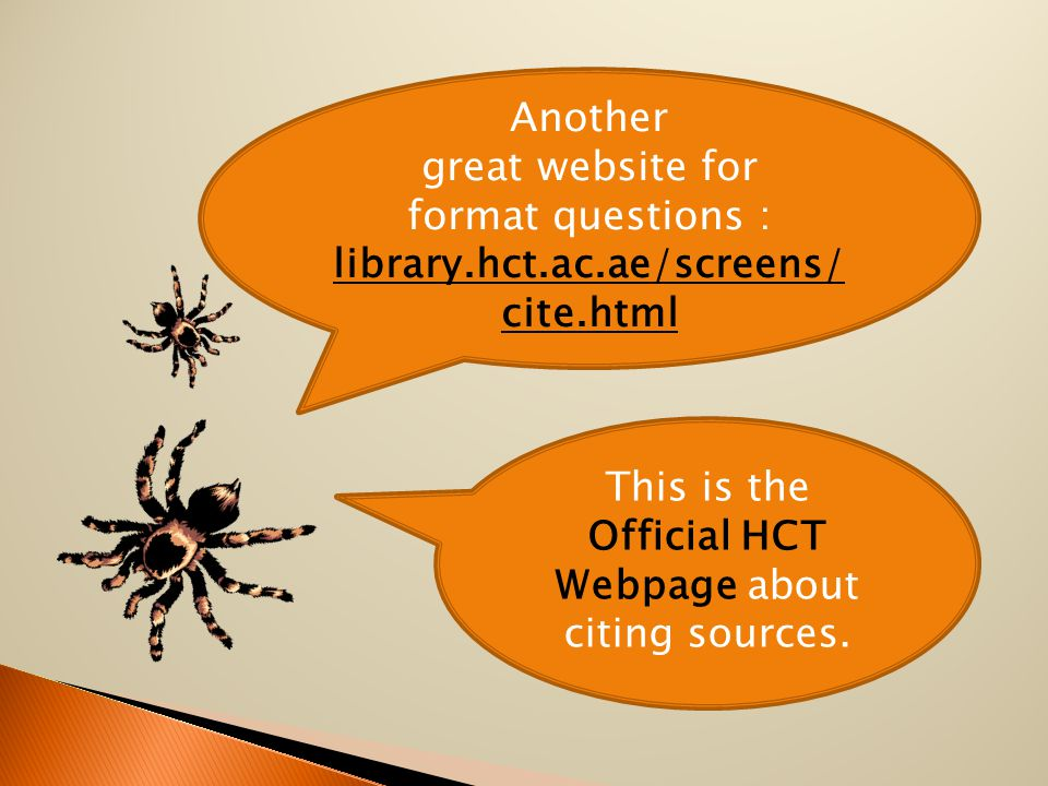 Another great website for format questions : library.hct.ac.ae/screens/ cite.html library.hct.ac.ae/screens/ cite.html This is the Official HCT Webpage about citing sources.