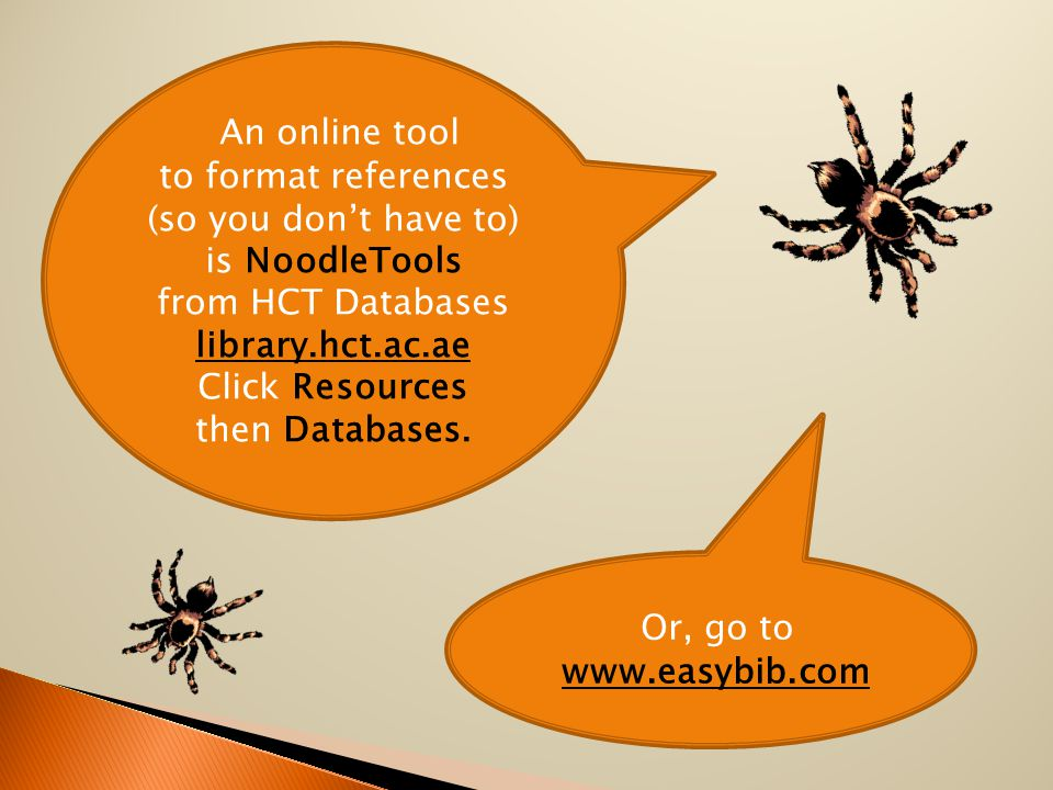 An online tool to format references (so you don't have to) is NoodleTools from HCT Databases library.hct.ac.ae library.hct.ac.ae Click Resources then Databases.