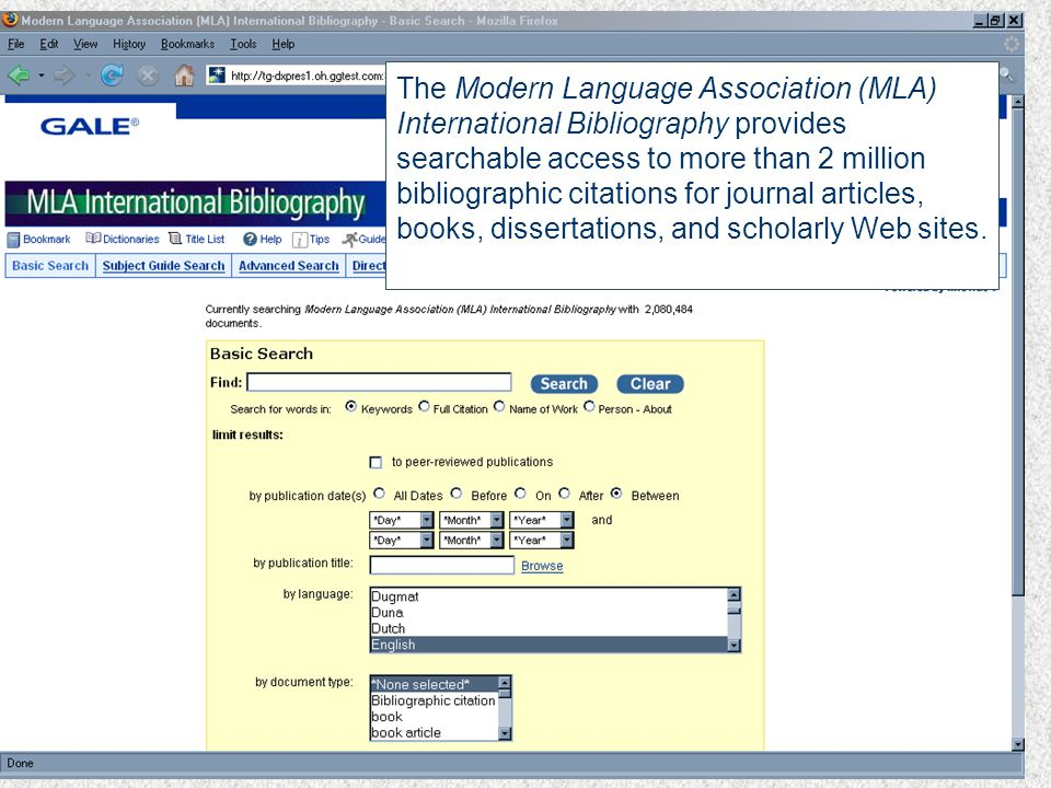The Modern Language Association (MLA) International Bibliography provides searchable access to more than 2 million bibliographic citations for journal articles, books, dissertations, and scholarly Web sites.