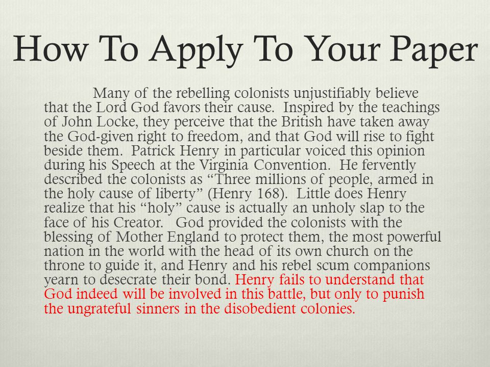 How To Apply To Your Paper Many of the rebelling colonists unjustifiably believe that the Lord God favors their cause.
