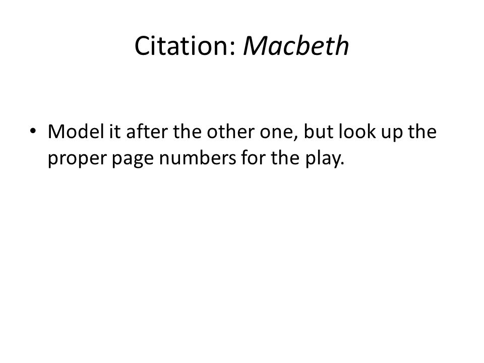 Citation: Macbeth Model it after the other one, but look up the proper page numbers for the play.
