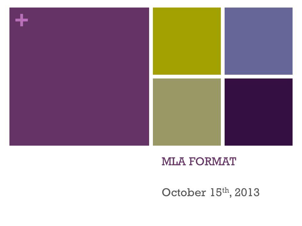 + MLA FORMAT October 15 th, 2013