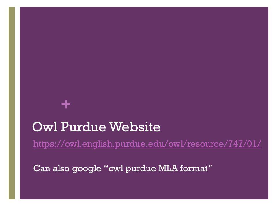 + Owl Purdue Website https://owl.english.purdue.edu/owl/resource/747/01/ Can also google owl purdue MLA format
