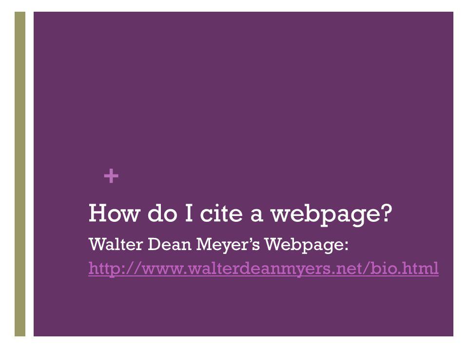 + How do I cite a webpage? Walter Dean Meyer's Webpage: http://www.walterdeanmyers.net/bio.html