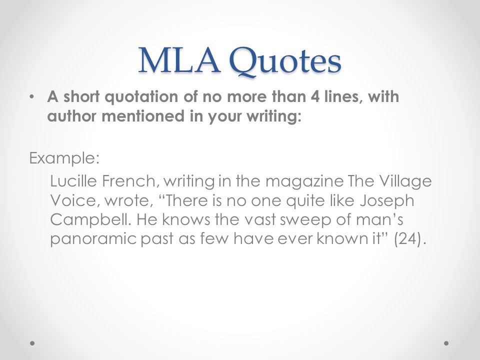 MLA Quotes A short quotation of no more than 4 lines, with author not mentioned in your writing: Example: As one critic noted in the magazine The Village Voice, There is no one quite like Joseph Campbell.
