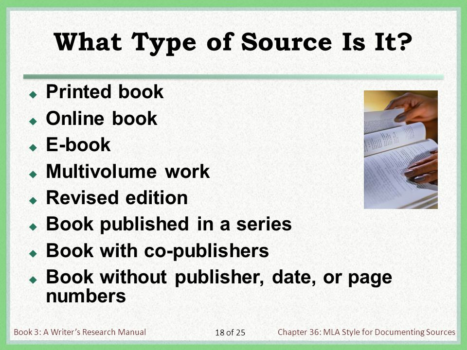 Book 3: A Writer's Research ManualChapter 36: MLA Style for Documenting Sources 18 of 25 What Type of Source Is It.