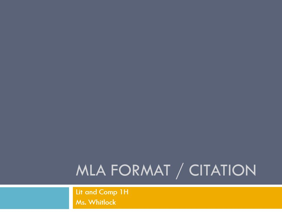 MLA FORMAT / CITATION Lit and Comp 1H Ms. Whitlock