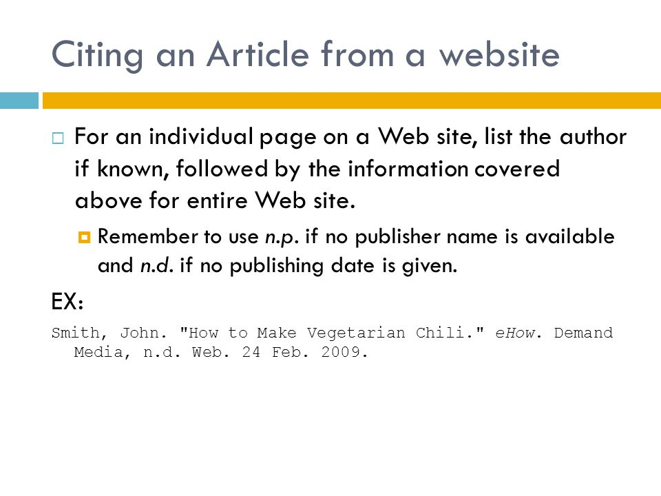 Citing an Article from a website  For an individual page on a Web site, list the author if known, followed by the information covered above for entire Web site.