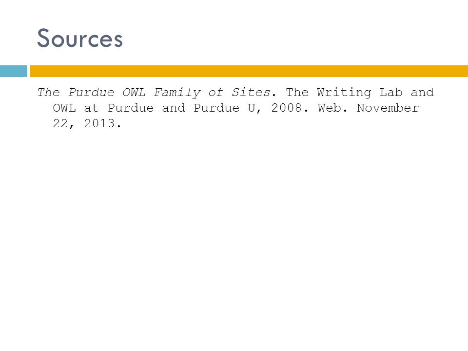 Sources The Purdue OWL Family of Sites. The Writing Lab and OWL at Purdue and Purdue U, 2008.