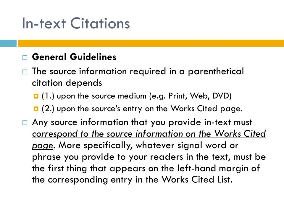 In-text Citations  General Guidelines  The source information required in a parenthetical citation depends  (1.) upon the source medium (e.g.
