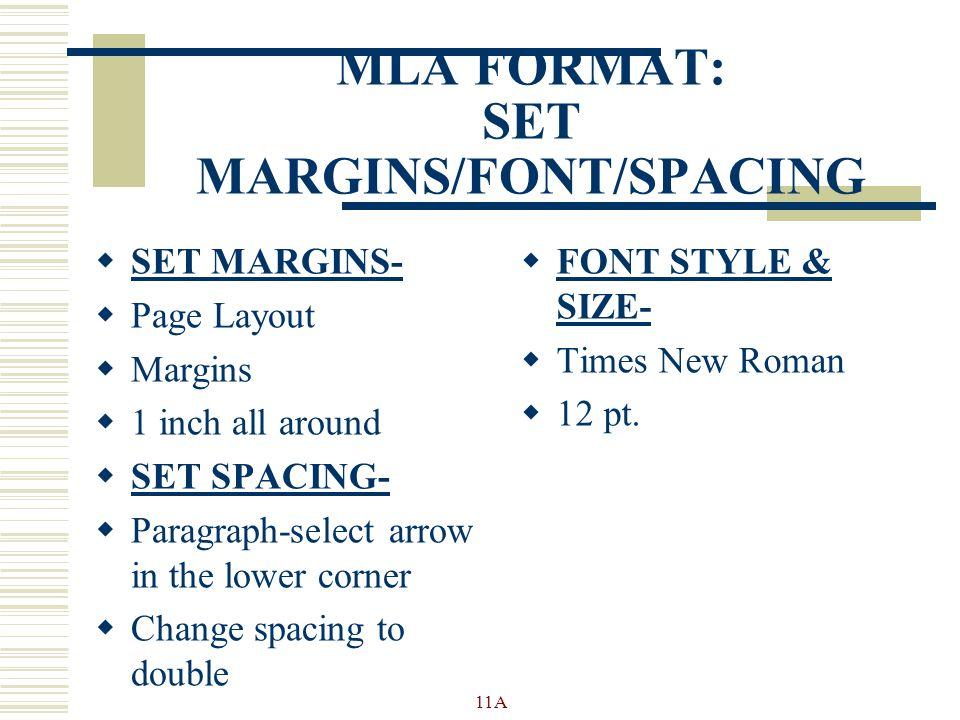MLA FORMAT: SET MARGINS/FONT/SPACING  SET MARGINS-  Page Layout  Margins  1 inch all around  SET SPACING-  Paragraph-select arrow in the lower c