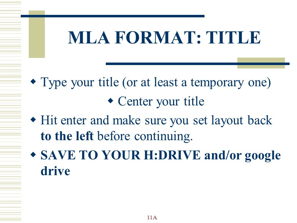 MLA FORMAT: TITLE  Type your title (or at least a temporary one)  Center your title  Hit enter and make sure you set layout back to the left before