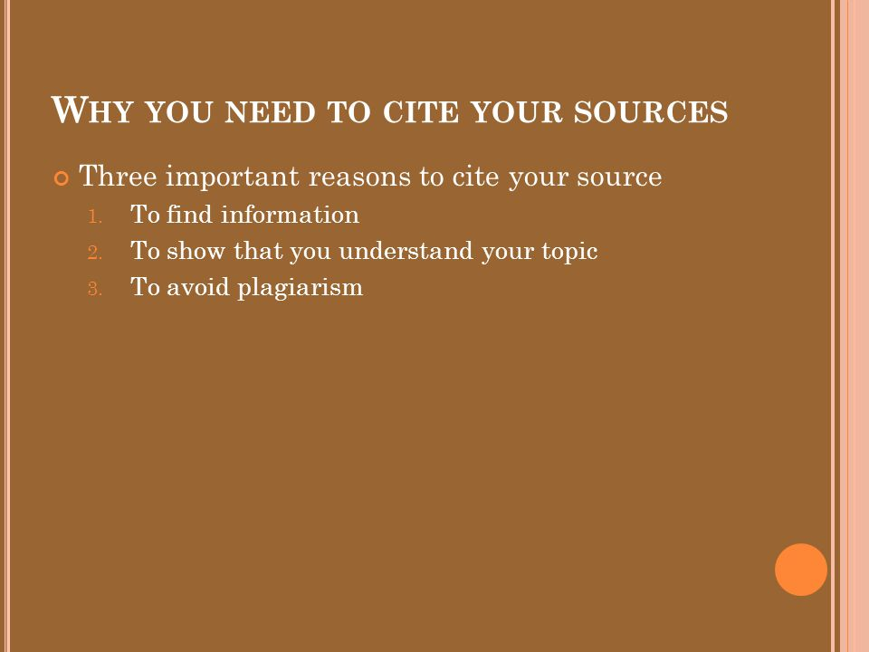 W HY YOU NEED TO CITE YOUR SOURCES Three important reasons to cite your source 1.