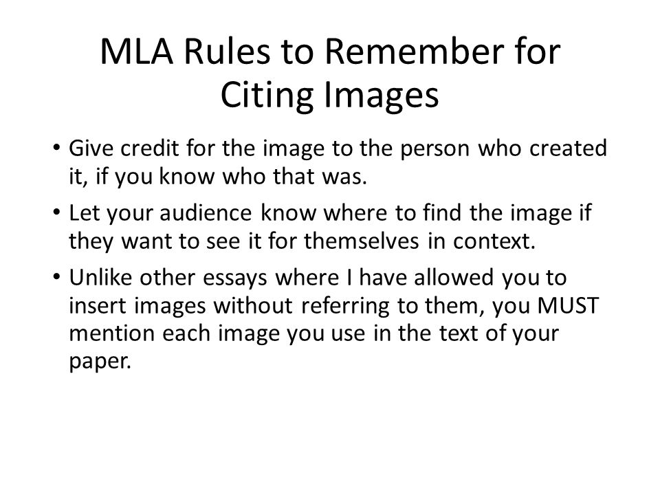 MLA Rules to Remember for Citing Images Give credit for the image to the person who created it, if you know who that was.