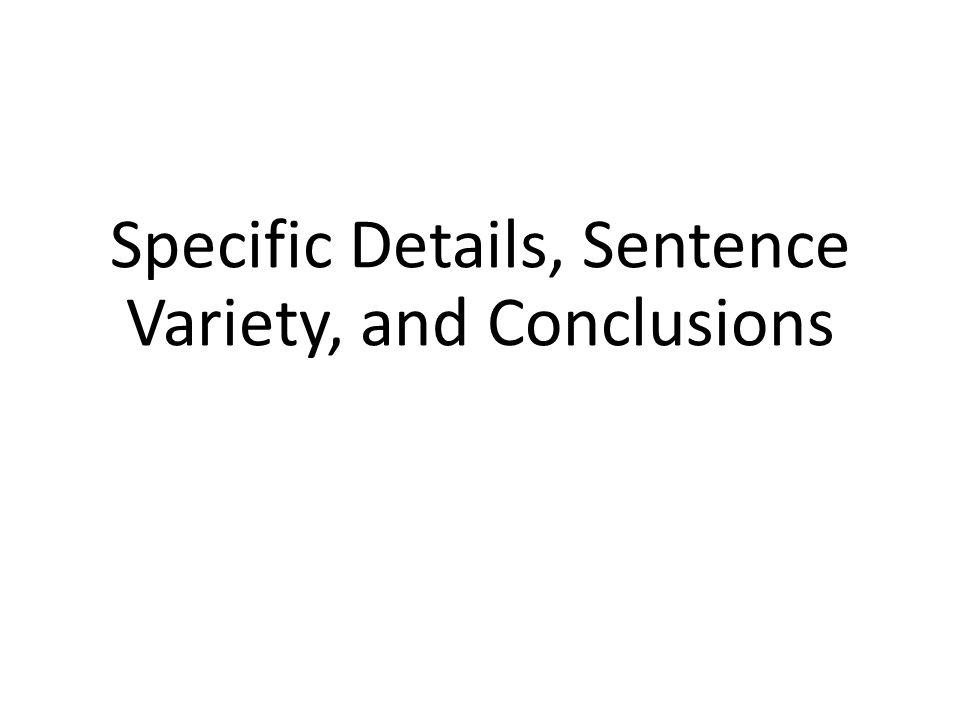 Specific Details, Sentence Variety, and Conclusions