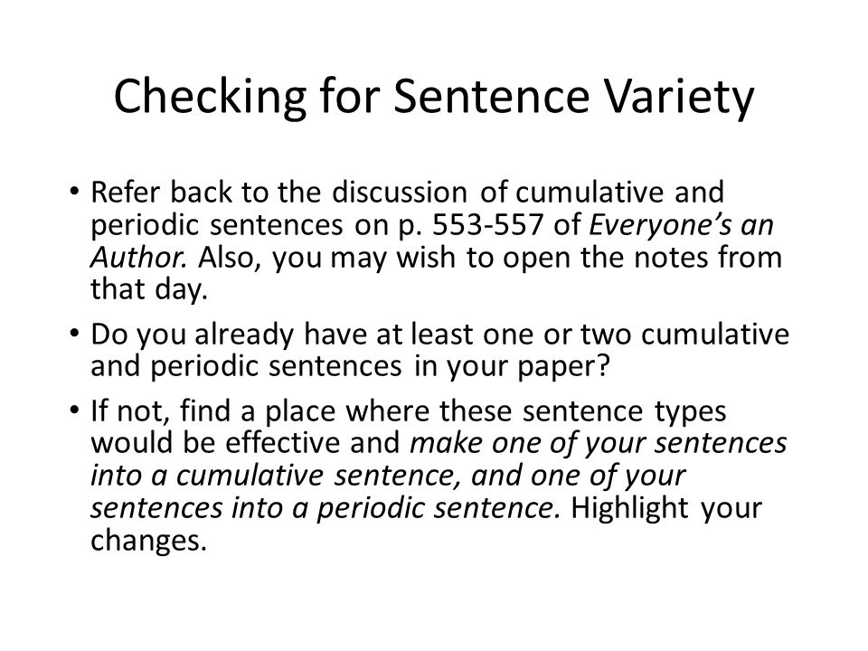Checking for Sentence Variety Refer back to the discussion of cumulative and periodic sentences on p.