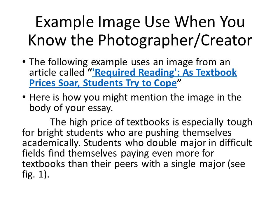 Example Image Use When You Know the Photographer/Creator The following example uses an image from an article called Required Reading : As Textbook Prices Soar, Students Try to Cope Required Reading : As Textbook Prices Soar, Students Try to Cope Here is how you might mention the image in the body of your essay.