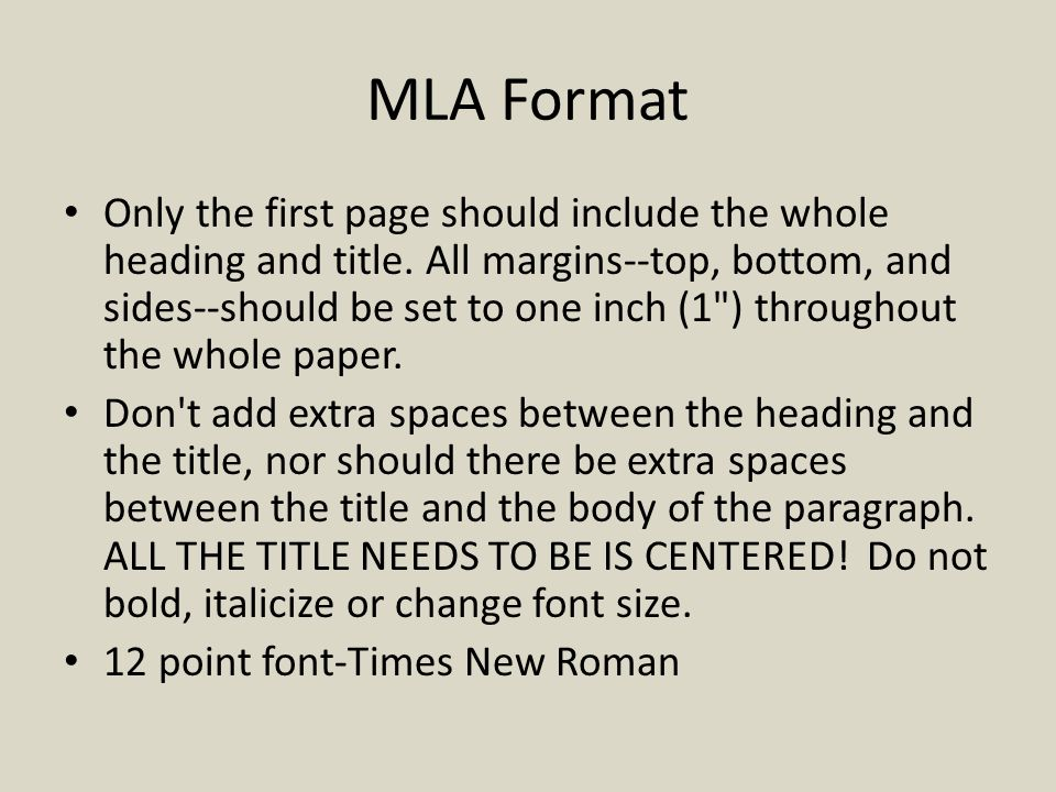 MLA Format Only the first page should include the whole heading and title. All margins--top, bottom, and sides--should be set to one inch (1