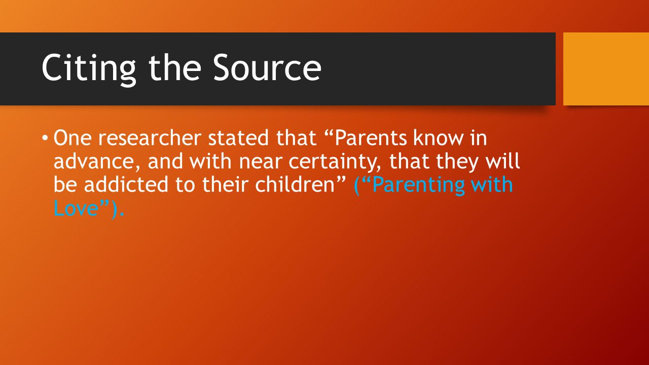 Citing the Source One researcher stated that Parents know in advance, and with near certainty, that they will be addicted to their children ( Parenting with Love ).