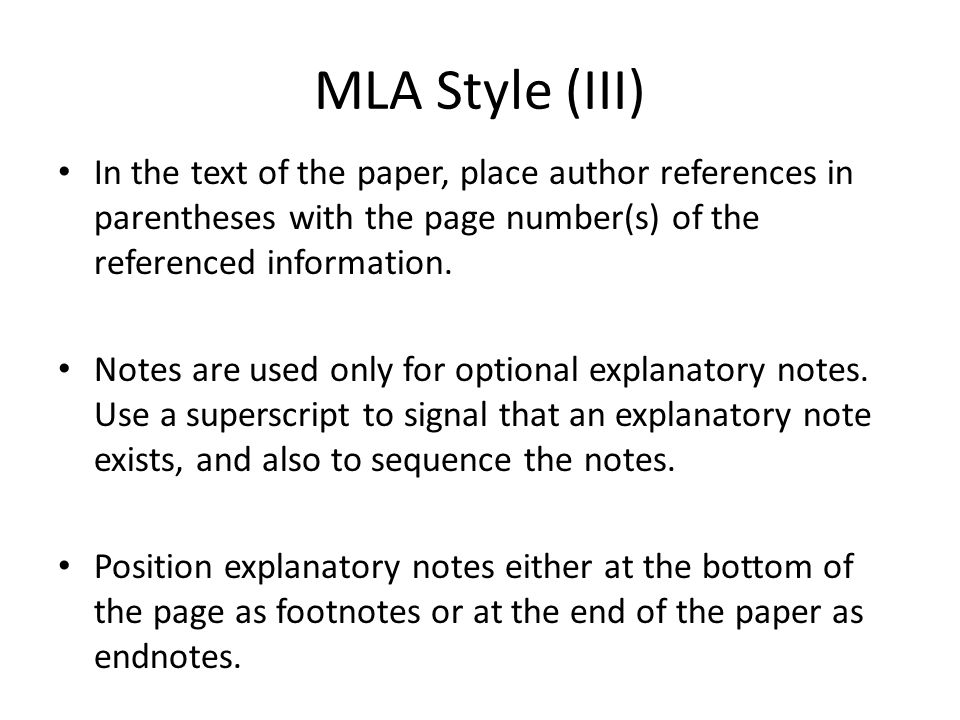 MLA Style (III) In the text of the paper, place author references in parentheses with the page number(s) of the referenced information.