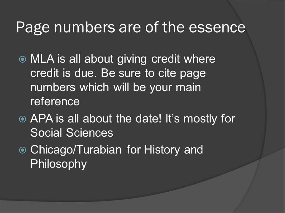 Page numbers are of the essence  MLA is all about giving credit where credit is due.