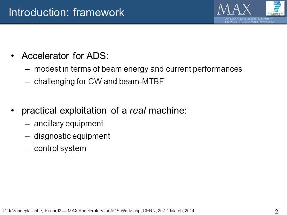 Introduction: framework 2 Dirk Vandeplassche, Eucard2 — MAX Accelerators for ADS Workshop, CERN, 20-21 March, 2014 Accelerator for ADS: –modest in ter