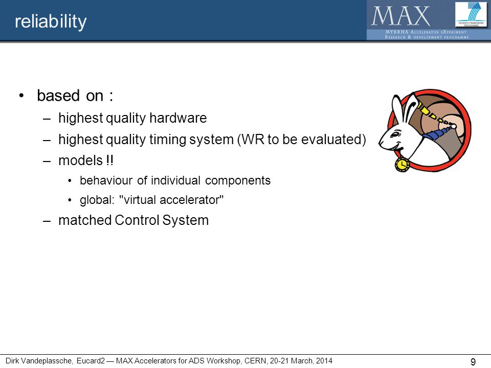 reliability based on : –highest quality hardware –highest quality timing system (WR to be evaluated) –models !! behaviour of individual components glo