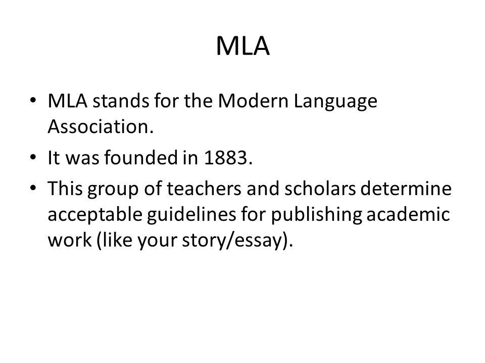 MLA MLA stands for the Modern Language Association.