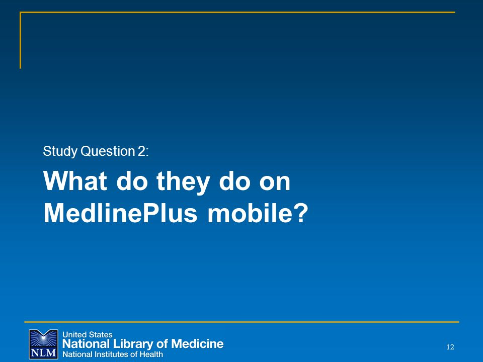 What do they do on MedlinePlus mobile Study Question 2: 12