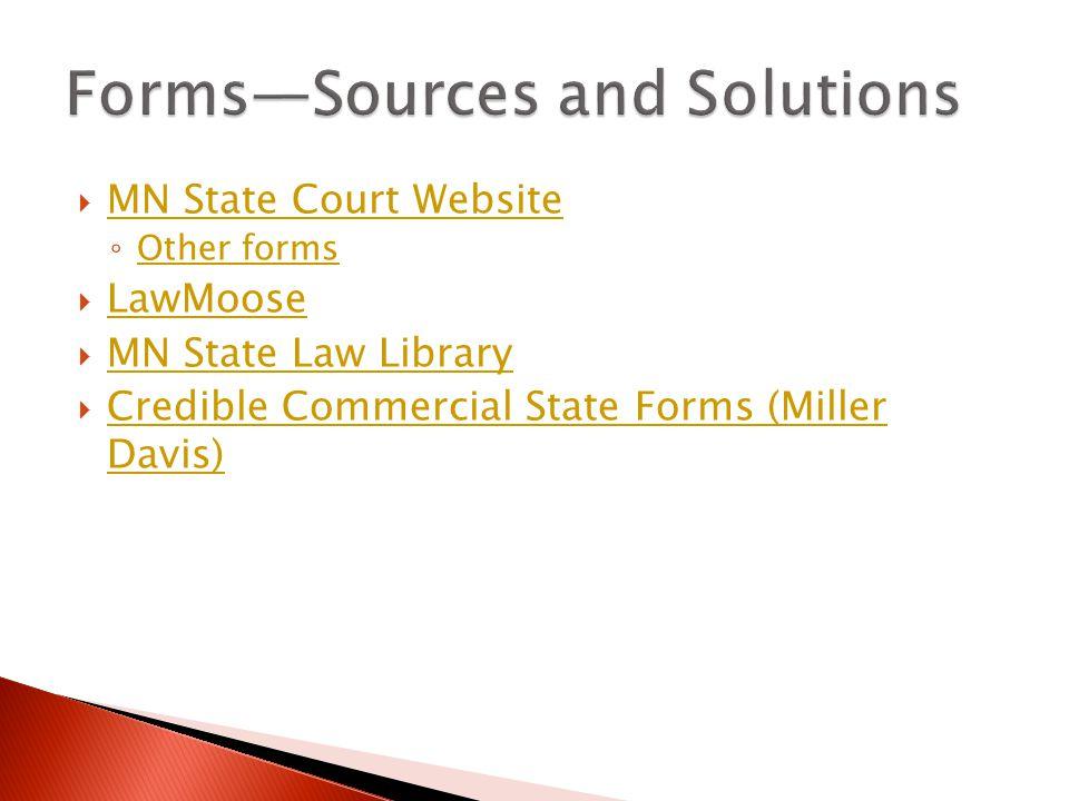  MN State Court Website MN State Court Website ◦ Other forms Other forms  LawMoose LawMoose  MN State Law Library MN State Law Library  Credible Commercial State Forms (Miller Davis) Credible Commercial State Forms (Miller Davis)