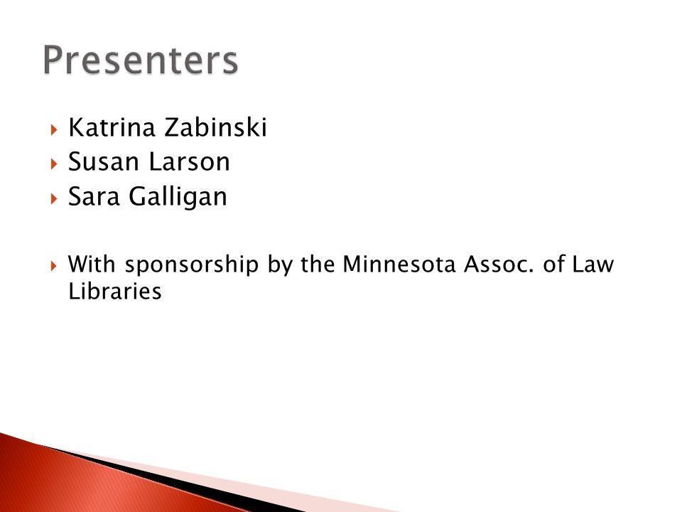 Katrina Zabinski  Susan Larson  Sara Galligan  With sponsorship by the Minnesota Assoc. of Law Libraries