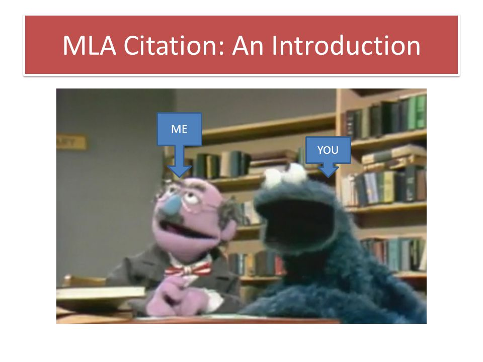 MLA Citation: An Introduction YOU ME