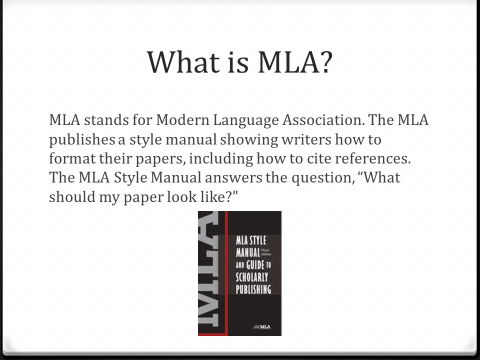 What is MLA.MLA stands for Modern Language Association.