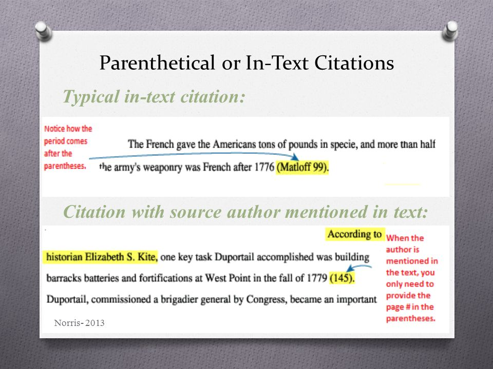 Parenthetical or In-Text Citations Typical in-text citation: Citation with source author mentioned in text: Norris- 2013
