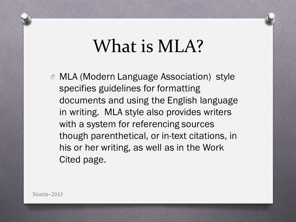 Guide to MLA Format & Style O MLA Formatting O Parenthetical Citations or In-Text Citations O Works Cited Page Norris- 2013