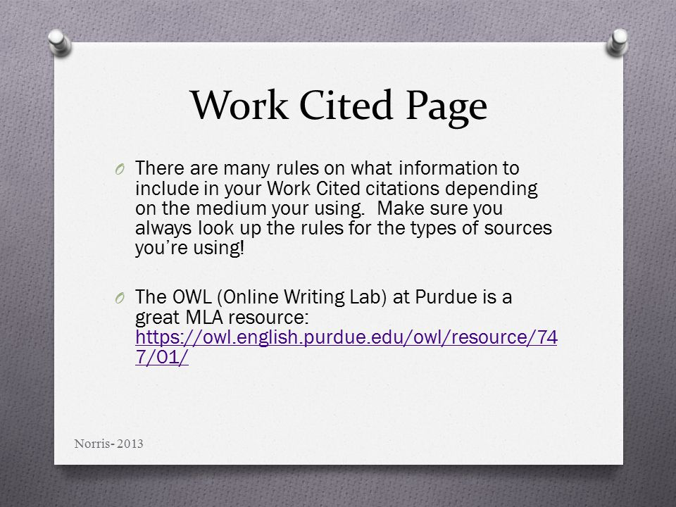 Work Cited Page O There are many rules on what information to include in your Work Cited citations depending on the medium your using.