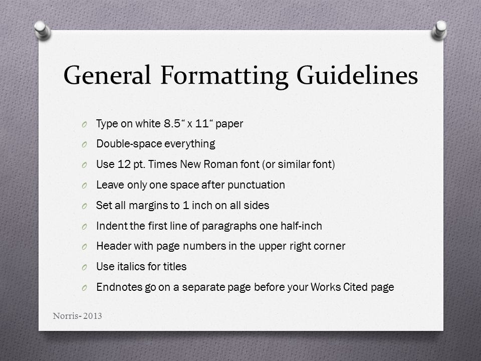 General Formatting Guidelines O Type on white 8.5 x 11 paper O Double-space everything O Use 12 pt.