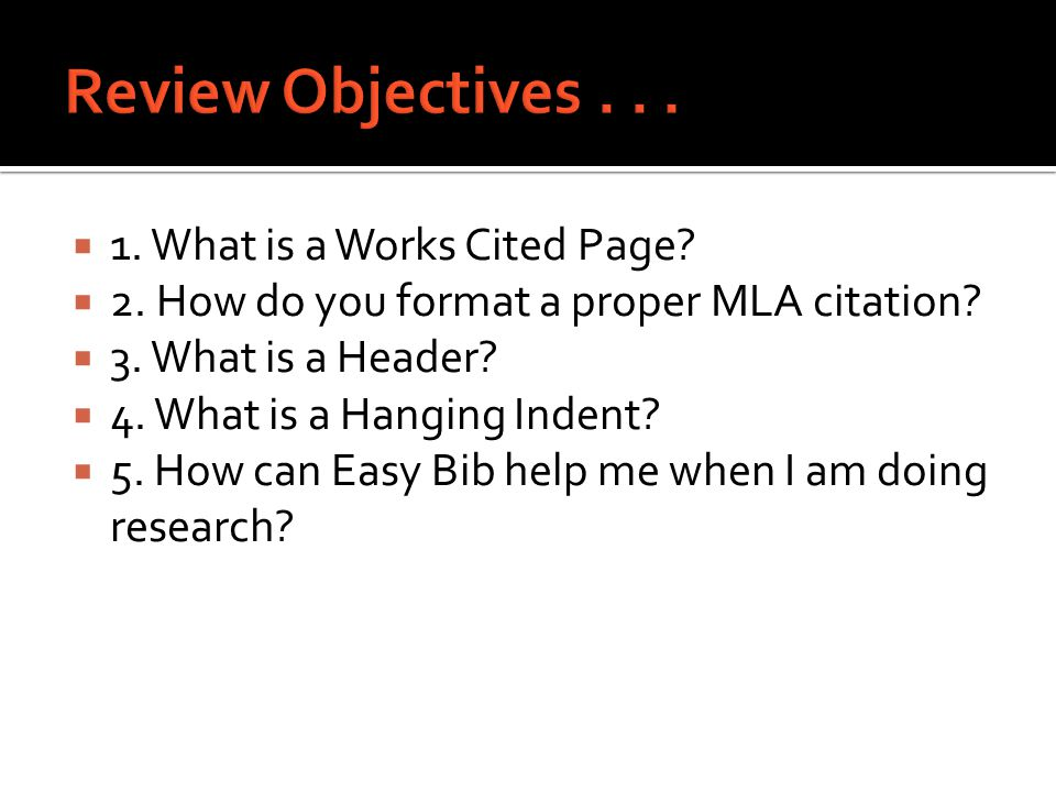  1. What is a Works Cited Page.  2. How do you format a proper MLA citation.
