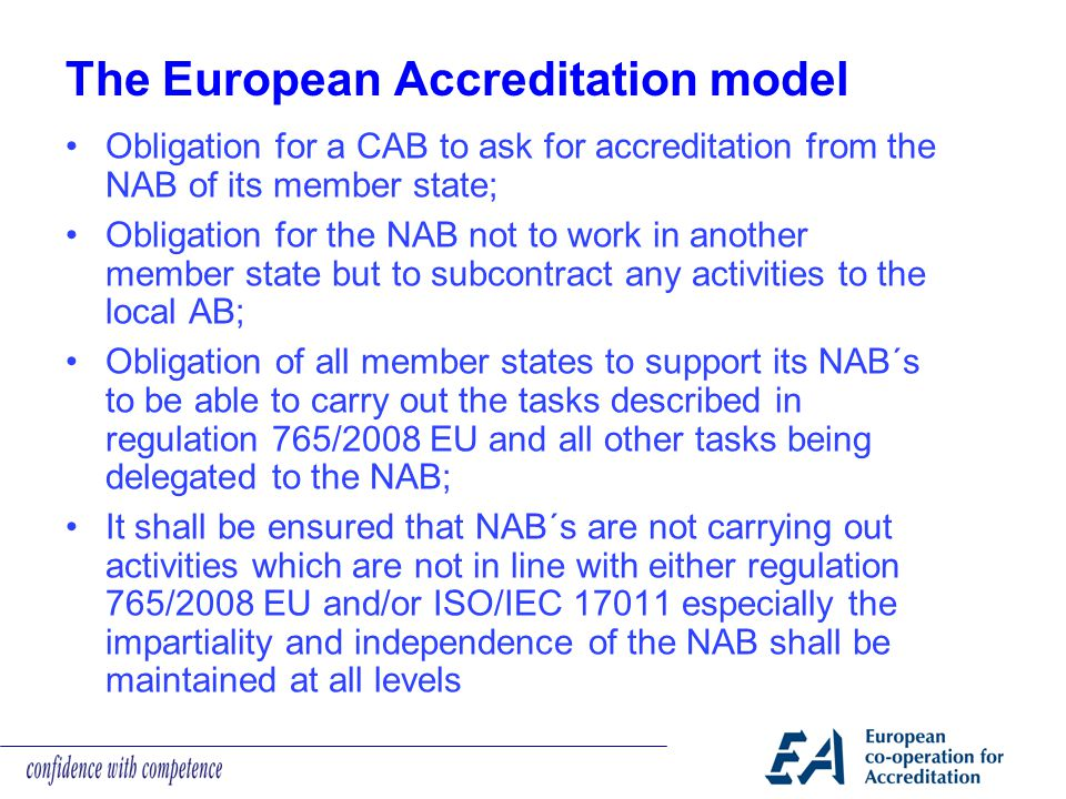 The European Accreditation model Obligation for a CAB to ask for accreditation from the NAB of its member state; Obligation for the NAB not to work in