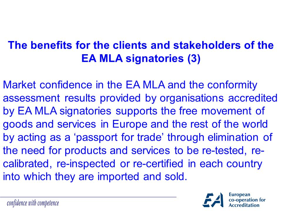 The benefits for the clients and stakeholders of the EA MLA signatories (3) Market confidence in the EA MLA and the conformity assessment results prov