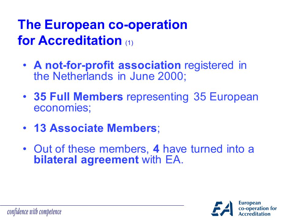 A not-for-profit association registered in the Netherlands in June 2000; 35 Full Members representing 35 European economies; 13 Associate Members; Out