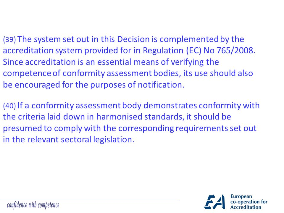(39) The system set out in this Decision is complemented by the accreditation system provided for in Regulation (EC) No 765/2008. Since accreditation