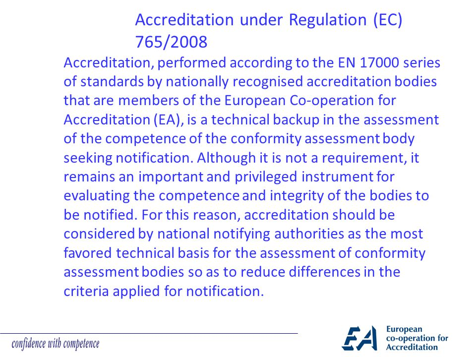 Accreditation under Regulation (EC) 765/2008 Accreditation, performed according to the EN 17000 series of standards by nationally recognised accredita