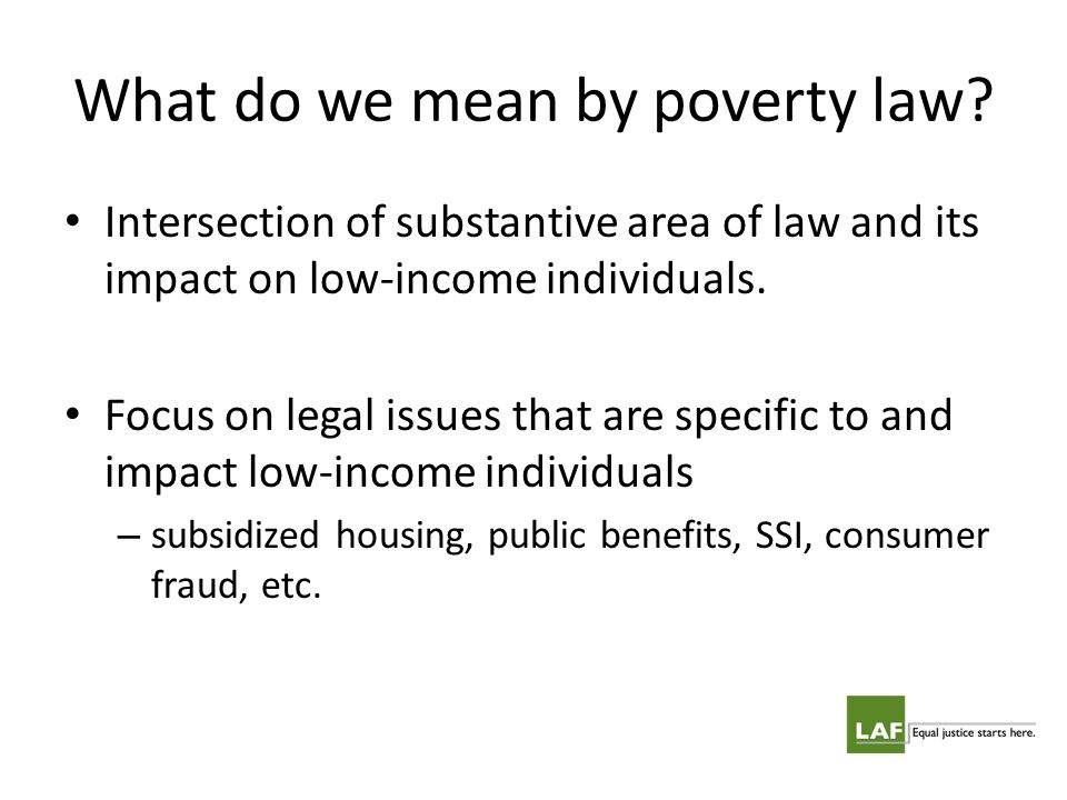 What do we mean by poverty law? Intersection of substantive area of law and its impact on low-income individuals. Focus on legal issues that are speci
