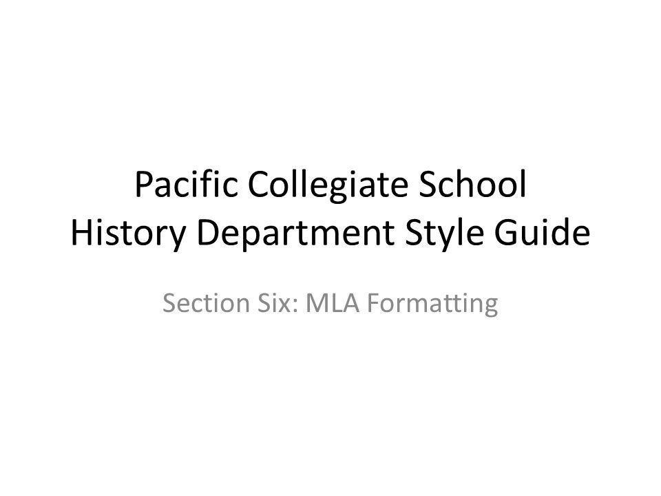 Pacific Collegiate School History Department Style Guide Section Six: MLA Formatting