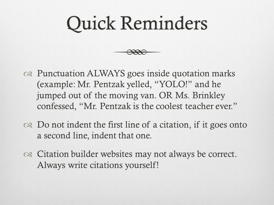Quick RemindersQuick Reminders  Punctuation ALWAYS goes inside quotation marks (example: Mr.