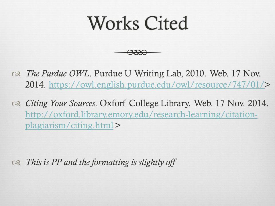 Works CitedWorks Cited  The Purdue OWL. Purdue U Writing Lab, 2010.
