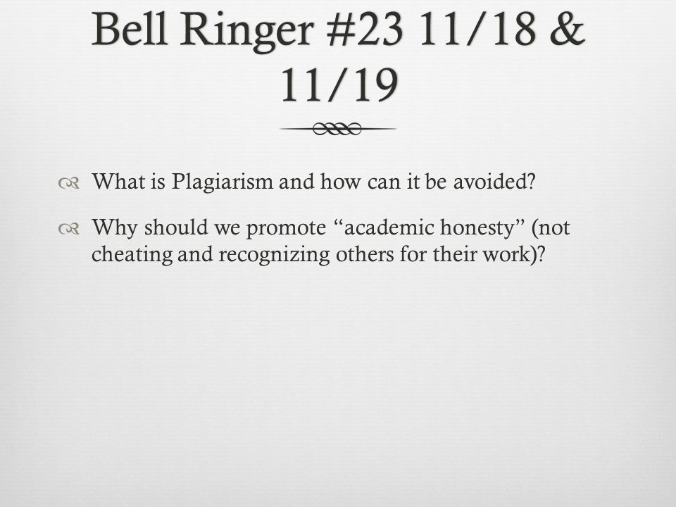 Bell Ringer #23 11/18 & 11/19  What is Plagiarism and how can it be avoided.