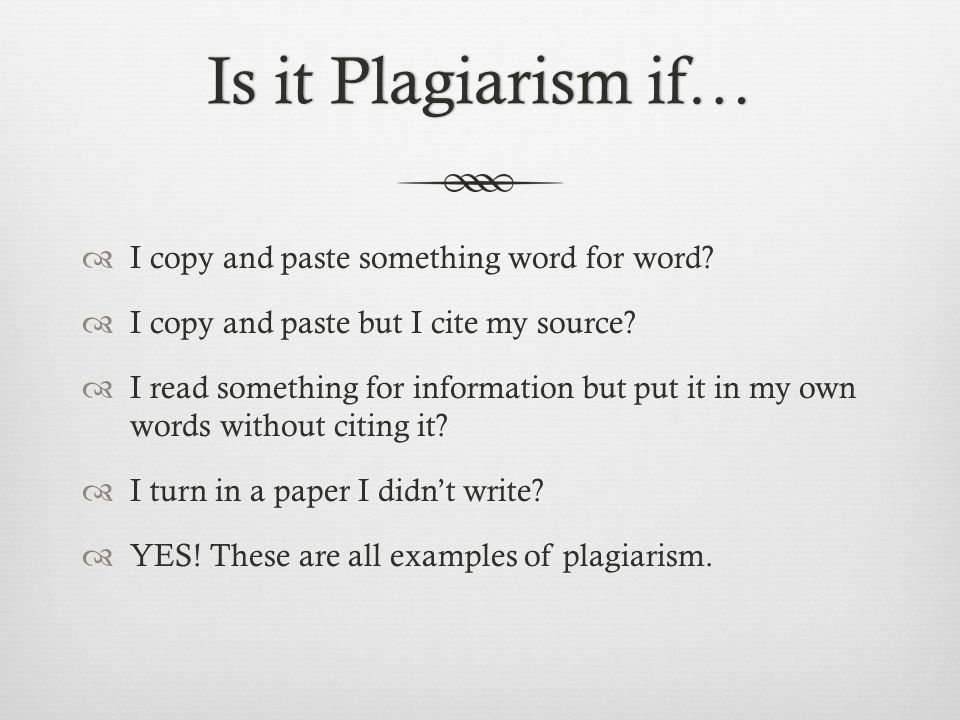 Is it Plagiarism if…Is it Plagiarism if…  I copy and paste something word for word.