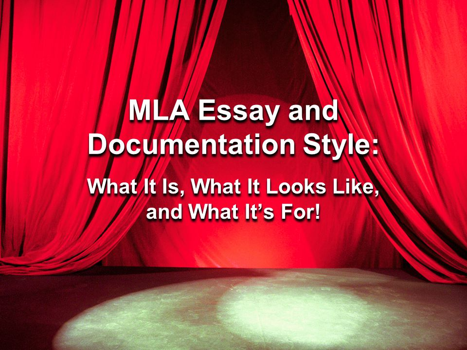 MLA Essay and Documentation Style: What It Is, What It Looks Like, and What It's For!